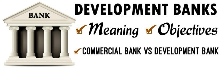 Development Banks - Meaning, Objectives, Commercial Banks vs Development Banks