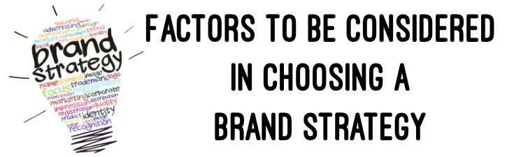 Factors to be considered in choosing a Brand Strategy