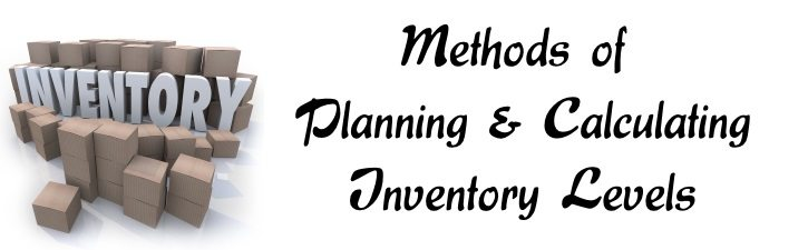 Methods of Planning and Calculating Inventory Levels