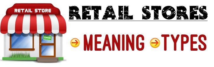Retail Stores - Meaning, Types