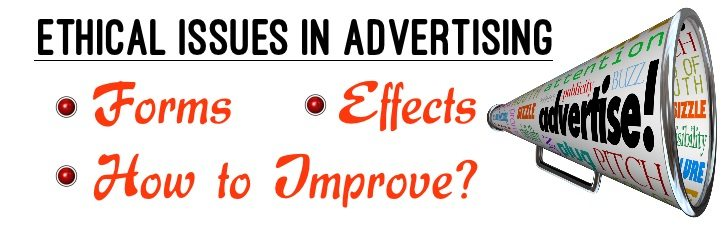 Ethical issues in Advertising - Forms, Issues, How to improve
