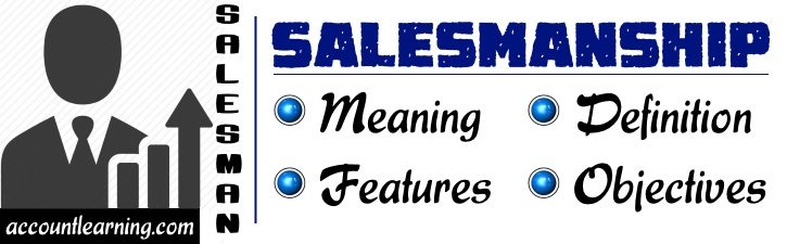Salesmanship - Meaning, definition, features, objectives