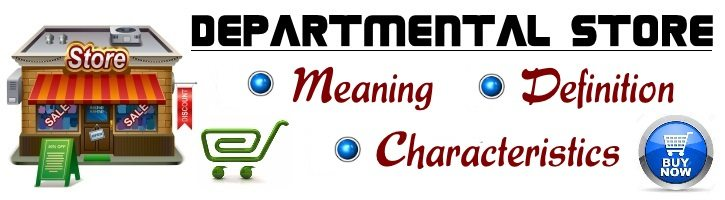 Departmental Store - Meaning, definition, characteristics