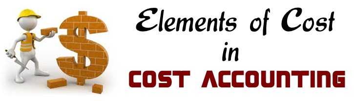 Elements of Cost in Cost Accounting