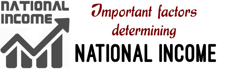 3 Important Factors Determining National Income