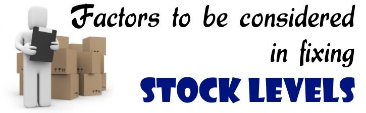 Factors to be considered in fixing Stock Levels