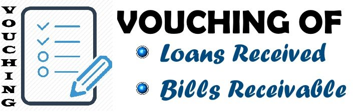 Vouching of Loans Received and Bills Receivable