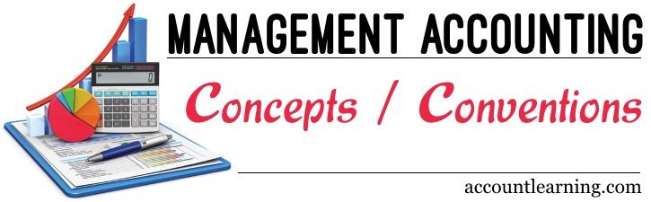 Concepts, Conventions of Management Accounting