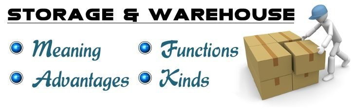 Storage and Warehousing | Meaning, Functions, Advantages, Kinds