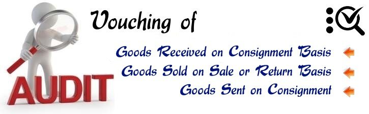 Vouching Goods Received, Sold on Sale or Return Basis, Goods Sent on Consignment