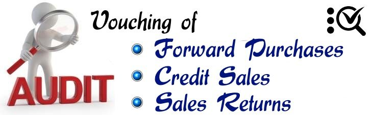 Vouching of Forward Purchases, Credit Sales, Sales Return