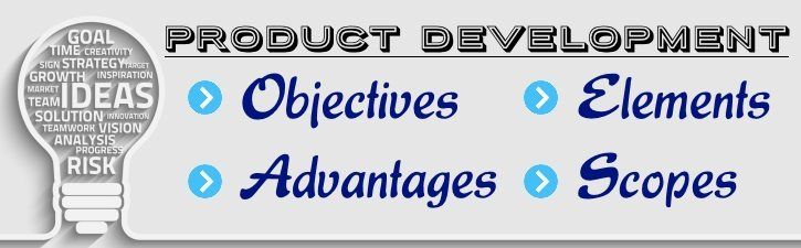 Product Development - Objectives, Elements, Advantages, Scopes