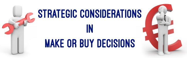 Strategic Considerations in Make or Buy Decisions