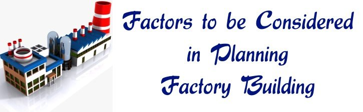 Factors to be Considered in Planning Factory Building