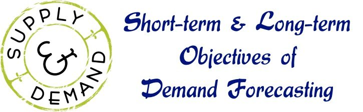 Short-term & Long-term Objectives of Demand Forecasting