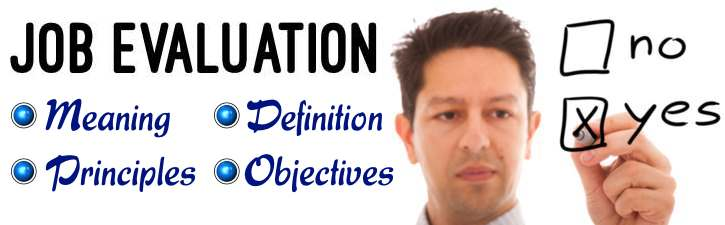 Job Evaluation - Meaning, Definition, Principles, Objectives