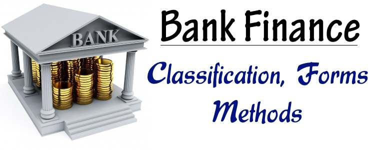 Bank Finance - Classification, forms, methods