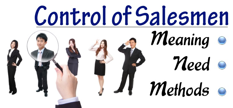 Control of Salesmen - Meaning, Need, Methods