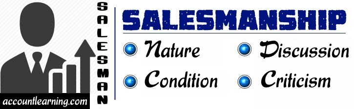 Salesmanship - Nature, Discussion, Conditions, Criticism