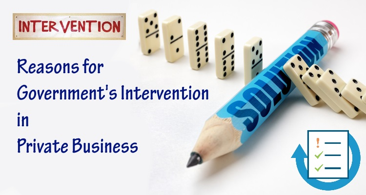 Reasons for Government's Intervention in Private Business
