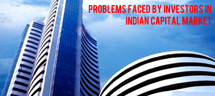Problems faced by investors in Indian Capital Market