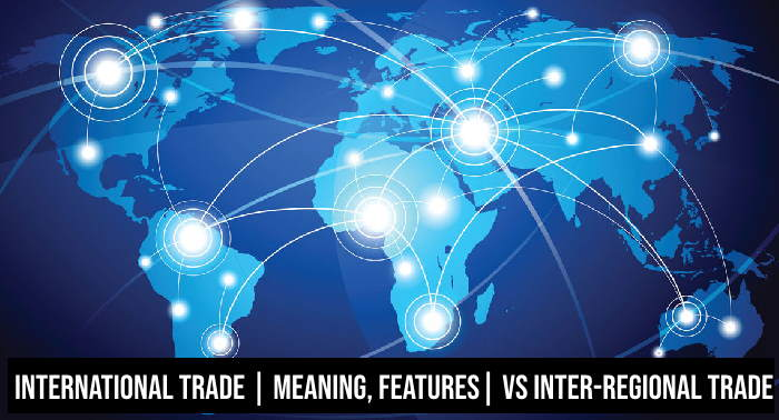 International Trade - Meaning, features