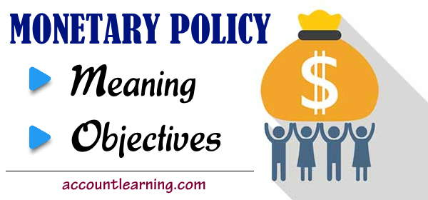 Monetary Policy - Meaning and Objectives