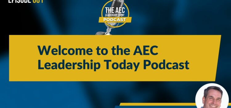 Episode 001: Welcome to the AEC Leadership Today Podcast