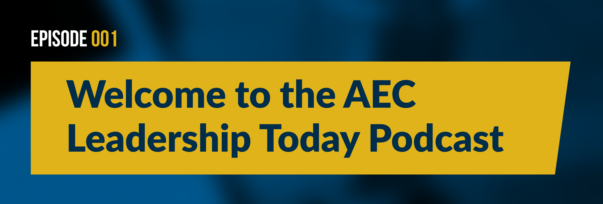 Episode 1 Welcome to the AEC leadership today podcast