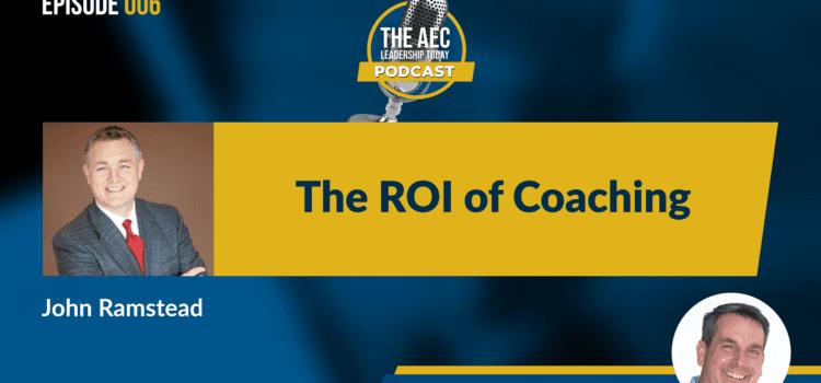 Episode 006 The ROI of Coaching