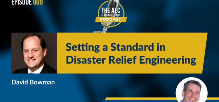 Episode 009: Setting a Standard in Disaster Relief Engineering