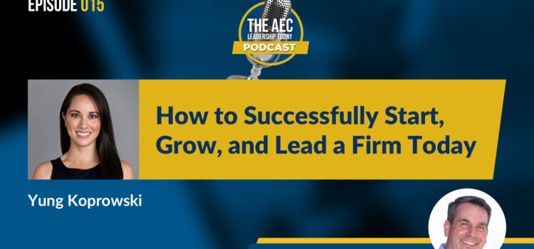 Episode 015: How to Successfully Start, Grow, and Lead a Firm Today