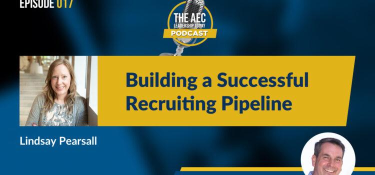 Episode 017: Building a Successful Recruiting Pipeline
