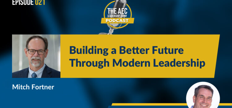 Episode 021: Building a Better Future Through Modern Leadership