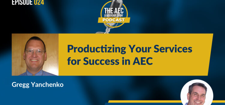 Episode 024: Productizing Your Services for Success in AEC