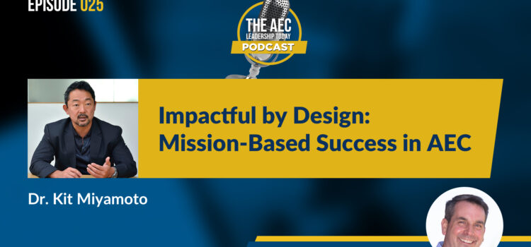 Episode 025: Impactful by Design: Mission-Based Success in AEC