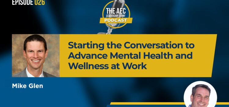 Episode 026: Starting the Conversation to Advance Mental Health and Wellness at Work