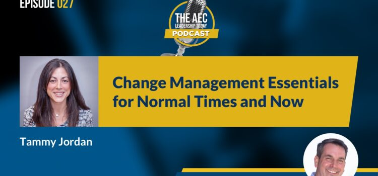 Episode 027: Change Management Essentials for Normal Times and Now