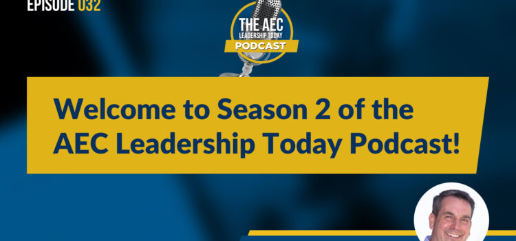 Episode 032: Welcome to Season 2 of the AEC Leadership Today Podcast!