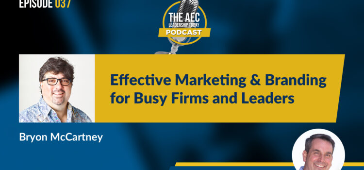 Episode 037: Effective Marketing & Branding for Busy Firms and Leaders