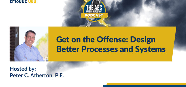 Episode 050: Get on the Offense: Design Better Processes and Systems