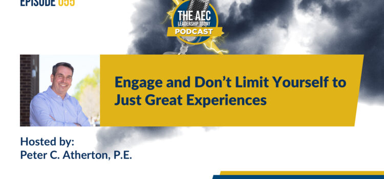Episode 055: Engage and Don't Limit Yourself to Great Experiences