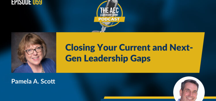 Episode 059: Closing Your Current and Next-Gen Leadership Gaps