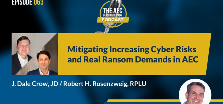 Episode 063: Mitigating Increasing Cyber Risks and Real Ransom Demands in AEC