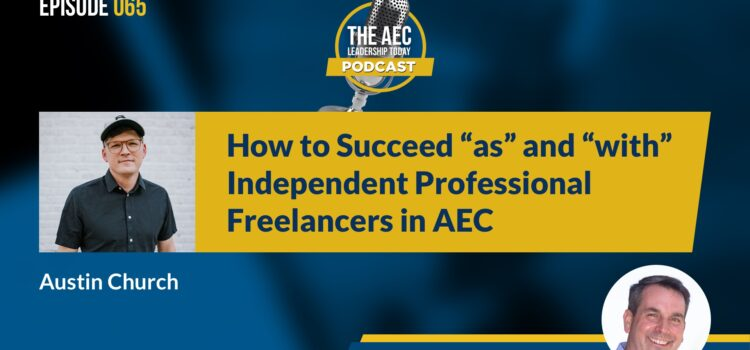"""Episode 065: How to Succeed """"as"""" and """"with"""" Independent Professional Freelancers in AEC"""