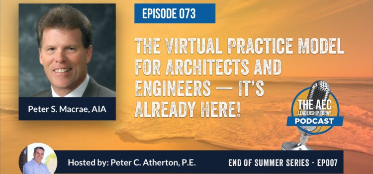 Episode 073: The Virtual Practice Model for Architects and Engineers – It's Already Here (Top Replay)