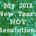 My New Year's NOT Resolutions