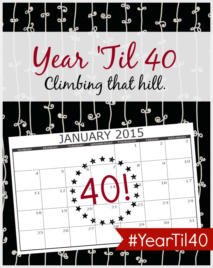 #YearTil40 - Climbing that hill.