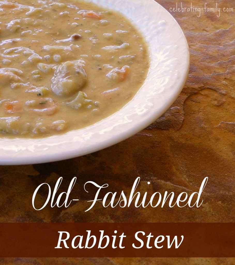 Celebrating Family: Old Fashioned Rabbit Stew