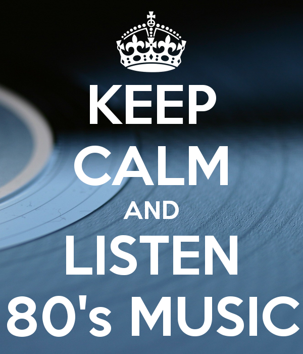 keep-calm-and-listen-80s-music-1